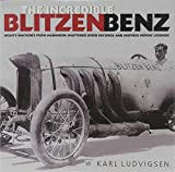 The Incredible Blitzen Benz: Mighty Machines from Mannheim Shattered Speed Records and Inspired Heroic Legends